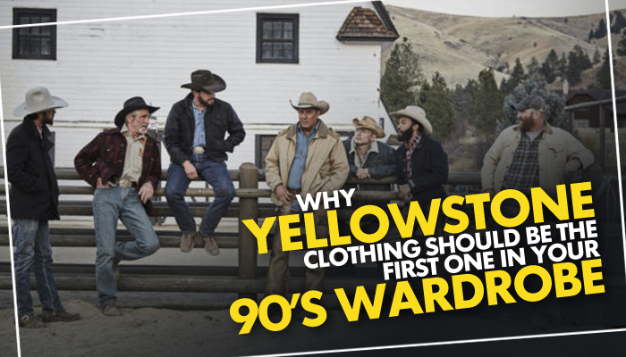 why-yellowstone-clothing-should-be-the-first-one-in-your-'90s-wardrobe