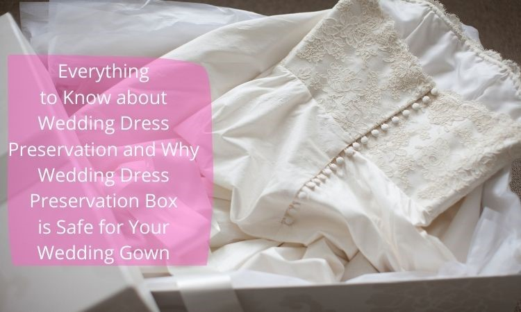 why-wedding-dress-preservation-box-is-safe-for-your-wedding-gown
