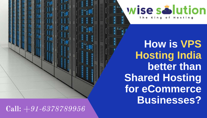 Photo of How is VPS Hosting India better than Shared Hosting for eCommerce Businesses?
